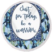 Just For Today, Be A Warrior Round Beach Towel