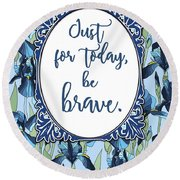 Just For Today, Be Brave Round Beach Towel