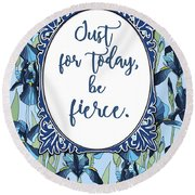 Just For Today, Be Fierce. Round Beach Towel