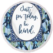 Just For Today, Be Kind. Round Beach Towel