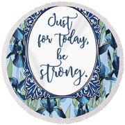 Just For Today, Be Strong. Round Beach Towel