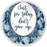 Just For Today, Dont Give Up Round Beach Towel