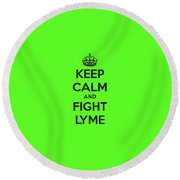 Keep Calm And Fight Lyme Round Beach Towel