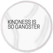 Kindness Is So Gangster #humor #minimalism Round Beach Towel