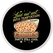 Lead Me Not Into Temptation Except Cookies Thats Still Cool Round Beach Towel