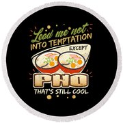 Lead Me Not Into Temptation Except Pho Thats Still Cool Round Beach Towel