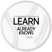 Learn Already Knows - Epictetus Round Beach Towel
