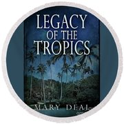 Legacy Of The Tropics Round Beach Towel
