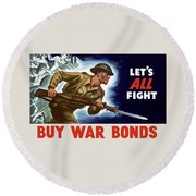 Let's All Fight Buy War Bonds Round Beach Towel