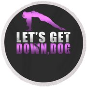 Lets Get Down Dog Round Beach Towel