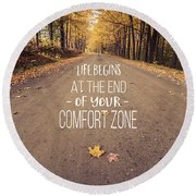 Life Begins At The End Of Your Comfort Zone Round Beach Towel