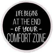 Life Begins At The End Of Your Comfort Zone Tee Round Beach Towel