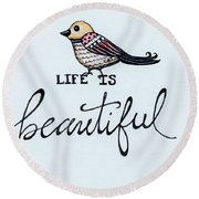 Life Is Beautiful Round Beach Towel