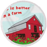 Life Is Better On A Farm Round Beach Towel