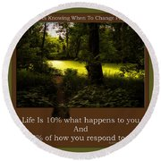 Life Is Knowing When To Change Paths Round Beach Towel