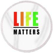 Life Matters In Rainbow Round Beach Towel