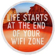 Life Starts At The End Of Your Wifi Zone Round Beach Towel