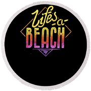 Lifes A Beach Love The Ocean Tropical Summer Weather Surf And All Love Summer Round Beach Towel