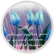Life's Second Chance Is Tomorrow Round Beach Towel