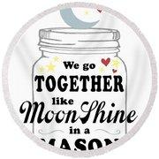 Like Moonshine In A Mason Jar Round Beach Towel