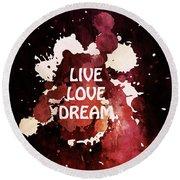 Live Love Dream Urban Grunge Passion Round Beach Towel