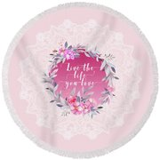 Live The Life You Love   Round Beach Towel