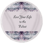 Live Your Life To The Fullest Round Beach Towel