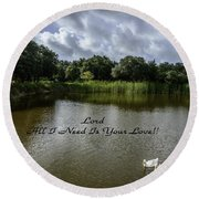 Lord Al I Need Is Your Love Round Beach Towel