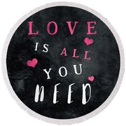 Love Is All You Need Motivational Quote Round Beach Towel