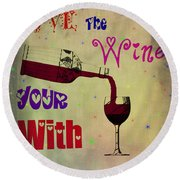 Love The Wine Your With Round Beach Towel