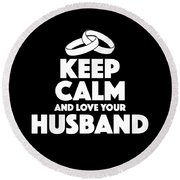 Love Your Husband Gifts Round Beach Towel