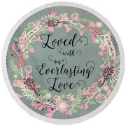 Loved With An Everlasting Love Round Beach Towel