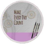 Make Every Day Count Round Beach Towel