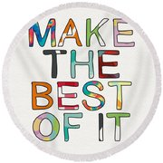 Make The Best Of It Multicolor- Art By Linda Woods Round Beach Towel