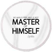 Master Of Himself - Epictetus Round Beach Towel