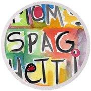 Mom's Spaghetti- Art By Linda Woods Round Beach Towel