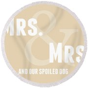 Mrs And Mrs And Dog- Sand Round Beach Towel