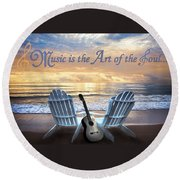 Music Is The Art Of The Soul Round Beach Towel