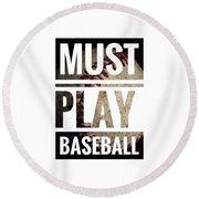 Must Play Baseball Typography Round Beach Towel