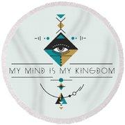 My Kingdom Is My Mind Round Beach Towel