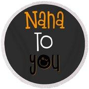 Nana To You Smiley Round Beach Towel
