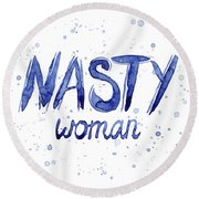 Nasty Woman Such A Nasty Woman Art Round Beach Towel