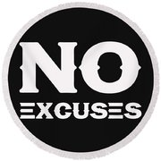 No Excuses - Motivational And Inspirational Quote 2 Round Beach Towel