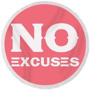 No Excuses - Motivational And Inspirational Quote 3 Round Beach Towel