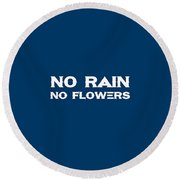 No Rain No Flowers - Life Inspirational Quote Round Beach Towel