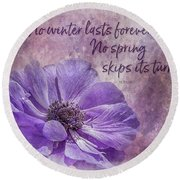 No Winter Lasts Forever Round Beach Towel