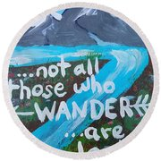 Not All Those Who Wander Are Lost  Round Beach Towel