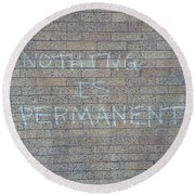 Nothing Is Permanent Round Beach Towel