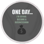 One Day... I'm Gonna Become A Businessman Round Beach Towel