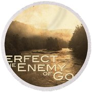 Perfect Is The Enemy Of Good Round Beach Towel